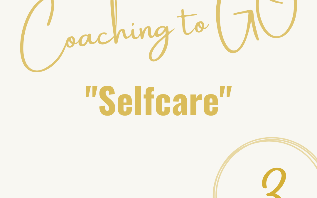 """""""SELF CARE"""" Coaching to GO"""